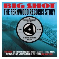 Big Shot. The Fernwood Records Story 1957-1962