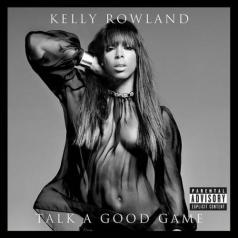 Kelly Rowland (Келли Роуленд): Talk A Good Game