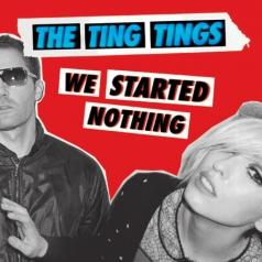 The Ting Tings (Зе Тинг Тингес): We Started Nothing
