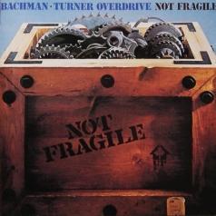 Bachman-Turner Overdrive (Бачман Турнер Овердрайв): Not Fragile