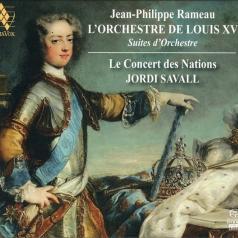 Savall Jordi (Жорди Саваль): L'Orchestre De Louis Xv: Suites From Les Indes Galantes, Nais, Zoroastre, Les Boreades