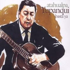 Atahualpa Yupanqui (Атауальпа Юпанки): Basta Ya