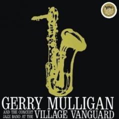 Gerry Mulligan (Джерри Маллиган): Concert Jazz Band Live At The Village Vanguard