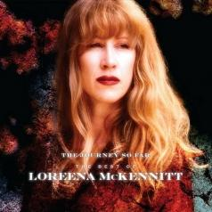 Loreena McKennitt (Лорина Маккеннитт): The Journey So Far - The Best Of