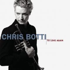 Chris Botti (Крис Ботти): To Love Again (The Duets)