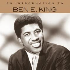 Ben E. King (Бен Кинг): An Introduction To