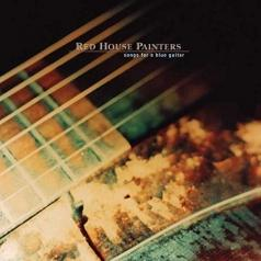 Red House Painters: Songs For A Blue Guitar