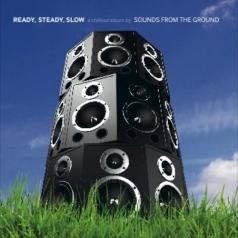 Sounds From The Ground: Ready Steady Slow