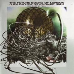 The Future Sound Of London (Зе Фиютерс Саунд Оф Лондон): Teachings From The Electronic Brain