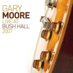 Gary Moore (Гэри Мур): Live At Bush Hall 2007