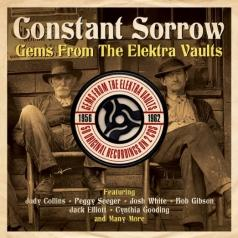 Constant Sorrow. Gems From The Elektra Vaults 1956-1962