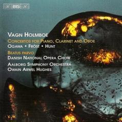 Danish National Opera Choir (Хор Национального Оперного Театра Дании): Concertos For Piano, Clarinet And Oboe; Beatus Parvo