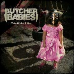 Butcher Babies: Take It Like A Man