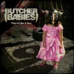 Butcher Babies (Бутчер Бабиес): Take It Like A Man