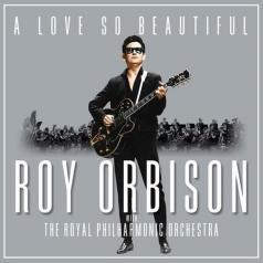 Roy Orbison (Рой Орбисон): A Love So Beautiful: Roy Orbison & The Royal Philharmonic Orchestra