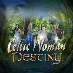 Celtic Woman (Селтик Вумен): Destiny
