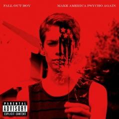 Fall Out Boy (Фоллаут Бой): Make America Psycho Again