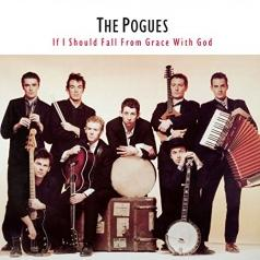 The Pogues: If I Should Fall From Grace With God