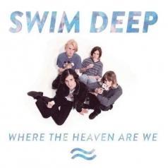 Swim Deep (Свим Дип): Where The Heaven Are We