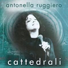 Antonella Ruggiero (Антонелла Руджеро): Cattedrali