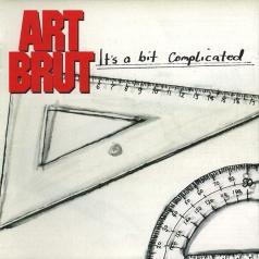 Art Brut (Арт Брут): It's A Bit Complicated