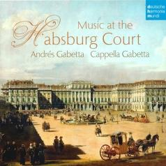 Cappella Gabetta (Соль Габетта): Music At The Habsburg Court
