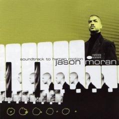 Jason Moran (Джейсон Моран): Soundtrack To Human Motion