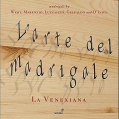 La Venexiana: L?Arte Del Madrigale: Marenzio, De Wert, Luzzaschi, Gesualdo, D?India/La Venexiana, Claudio Cavina