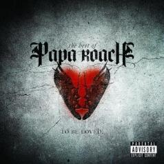 Papa Roach (Папа Роуч): The Best Of - To Be Loved