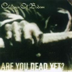 Children Of Bodom (Чилдрен Оф Бодом): Are You Dead Yet?
