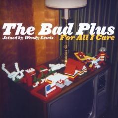The Bad Plus (Бэд Плюс): For All I Care