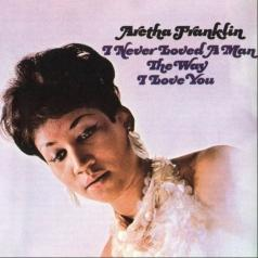 Aretha Franklin (Арета Франклин): I Never Loved A Man The Way I Love You