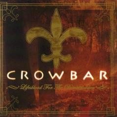 Crowbar (Кроубар): Lifesblood For The Downtrodden