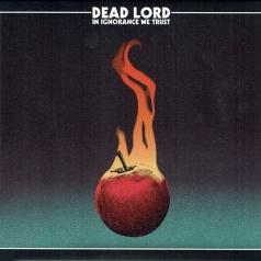 Dead Lord (Деад Лорд): In Ignorance We Trust