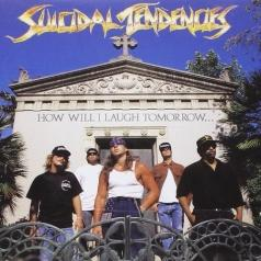Suicidal Tendencies: How Will I Laugh Tomorrow When I Can't Even Smile Today