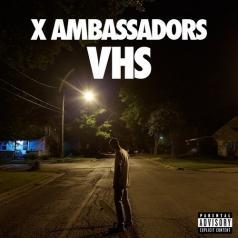 X Ambassadors (Икс Амбассадорс): VHS
