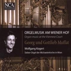Wiener Chorschola (Sieber-Orgel Der Michaelerkirche In Wien) Wolfgang Kogert: Musik Am Wiener Hof