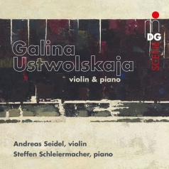 Galina Ustvolskaya: Ustvolskaya: Sonata For Violin And Piano (1952). Piano Sonata No. 5 (1986). Duet For Violin And Piano (1964)