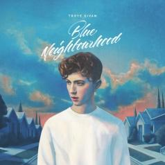 Troye Sivan (Трой Сиван): Blue Neighbourhood