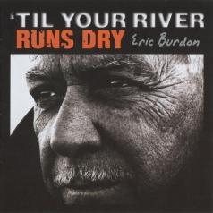 Eric Burdon (Эрик Бёрдон): Til Your River Runs Dry