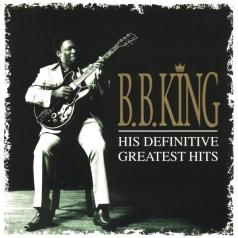 B.B. King (Би Би Кинг): His Definitive Greatest Hits