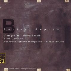 Alain Damiens (Ален Дамиенс): Boulez: Repons; Dialogue de l'ombre double