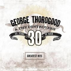 George Thorogood (Джордж Торогуд): Greatest Hits: 30 Years Of Rock