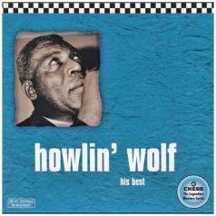 Howlin' Wolf (Хаулин Вулф): Howlin' Wolf: His Best -Chess 50th Anniversary Col
