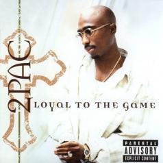 2Pac (Тупак Шакур): Loyal To The Game