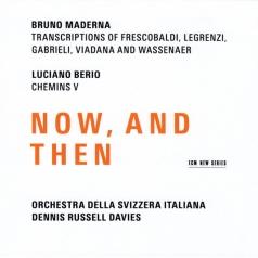 Orchestra Della Svizzera Italiana: Bruno Maderna / Luciano Berio: Now, And Then