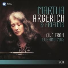 Martha Argerich (Марта Аргерих): Martha Argerich & Friends Live From Lugano Festival 2015