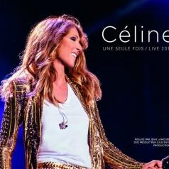 Celine Dion (Селин Дион): Celine Une Seule Fois/Live 2013