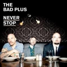 The Bad Plus (Бэд Плюс): Never Stop
