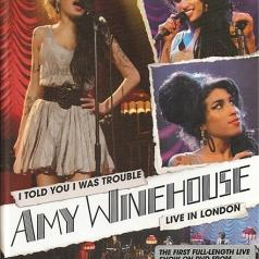 Amy Winehouse (Эми Уайнхаус): I Told You I Was Trouble - Live In London